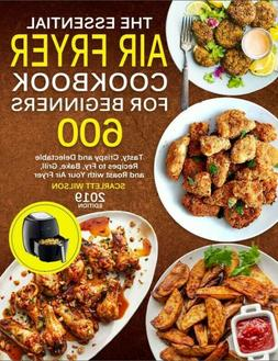The Essential Air Fryer Cookbook for Beginners 600 Tasty, Cr